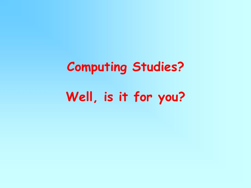 Computing Studies? Well, is it for you?