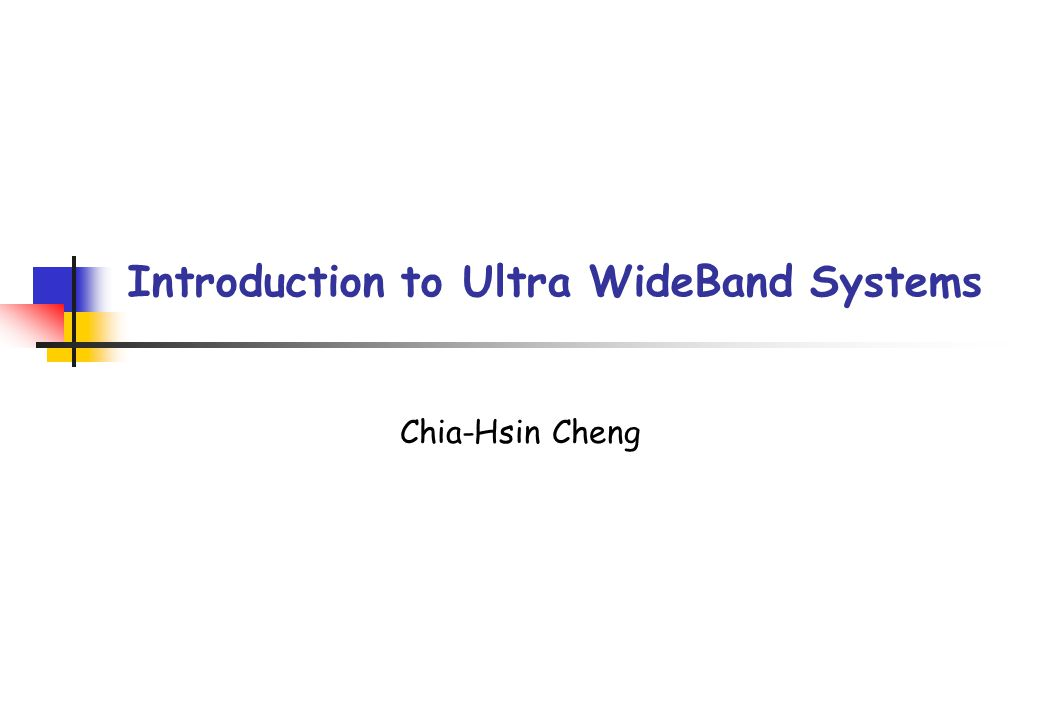 Introduction to Ultra WideBand Systems Chia-Hsin Cheng