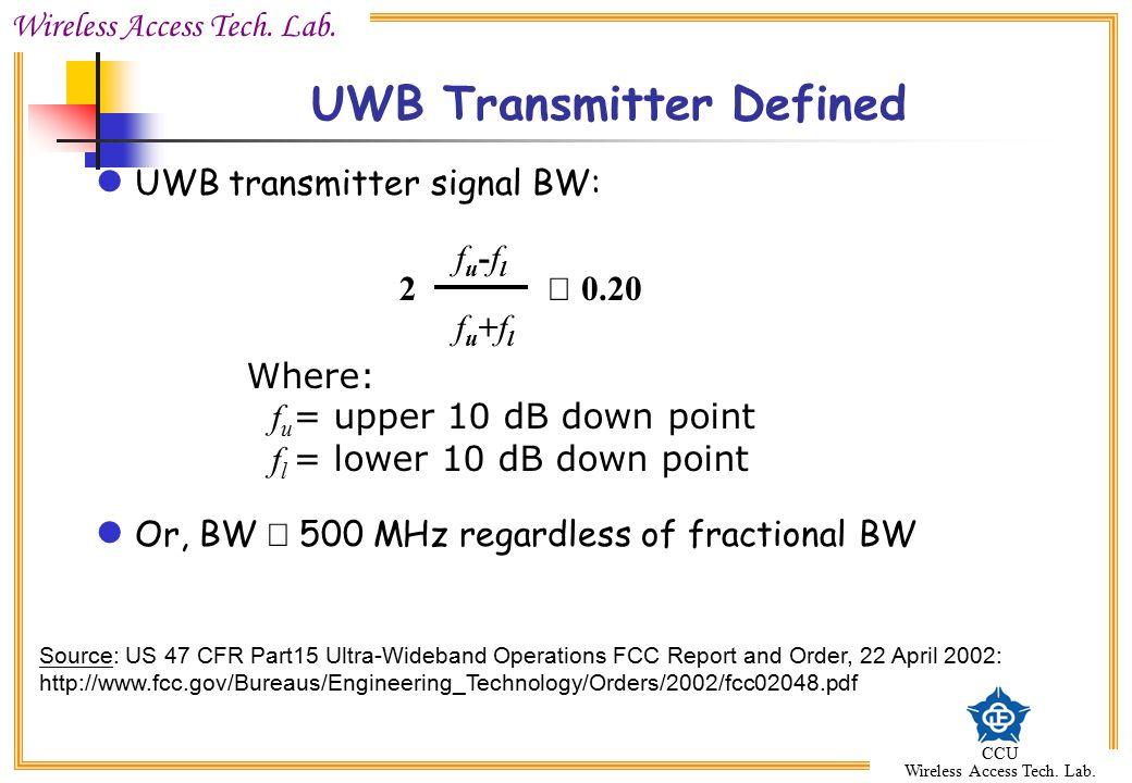 Wireless Access Tech. Lab. CCU Wireless Access Tech. Lab. UWB transmitter signal BW: Or, BW  500 MHz regardless of fractional BW UWB Transmitter Defi