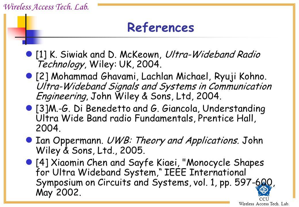 Wireless Access Tech. Lab. CCU Wireless Access Tech. Lab. References [1] K. Siwiak and D. McKeown, Ultra-Wideband Radio Technology, Wiley: UK, 2004. [