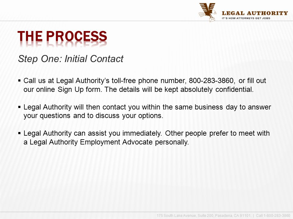 Step One: Initial Contact  Call us at Legal Authority's toll-free phone number, 800-283-3860, or fill out our online Sign Up form.