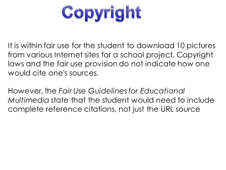 It is within fair use for the student to download 10 pictures from various Internet sites for a school project.