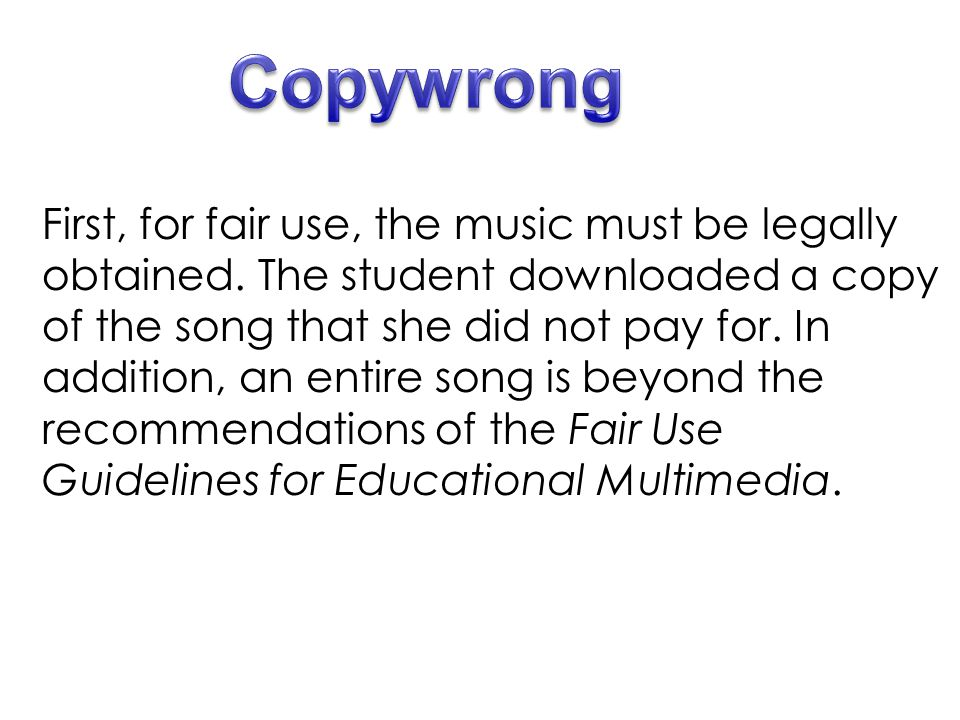 First, for fair use, the music must be legally obtained.