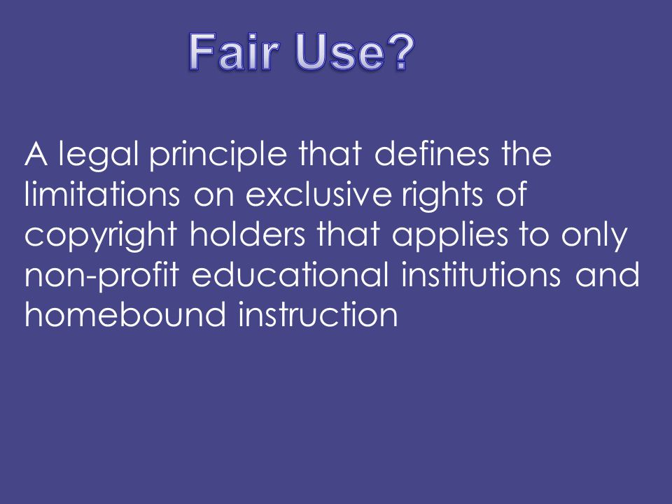 A legal principle that defines the limitations on exclusive rights of copyright holders that applies to only non-profit educational institutions and homebound instruction