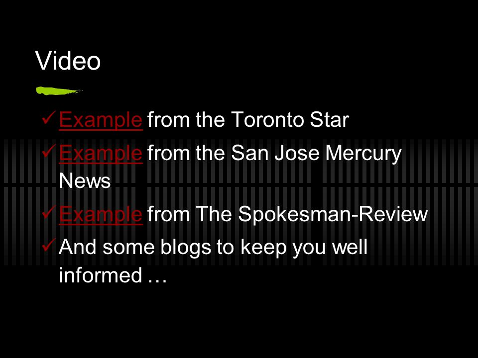 Example from the Toronto Star Example Example from the San Jose Mercury News Example Example from The Spokesman-Review Example And some blogs to keep you well informed …