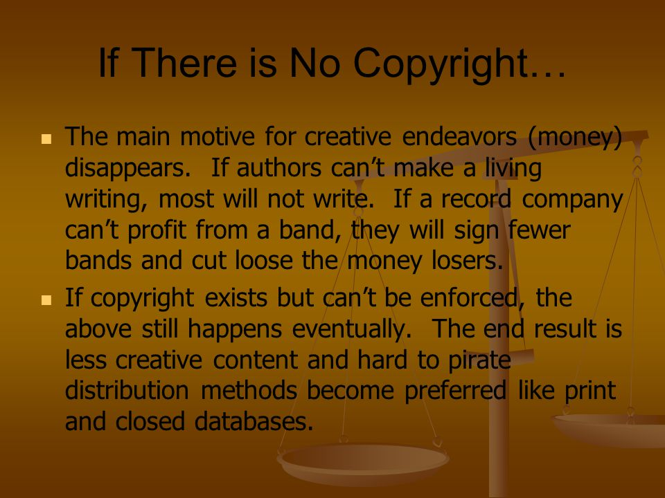 If There is No Copyright… The main motive for creative endeavors (money) disappears.