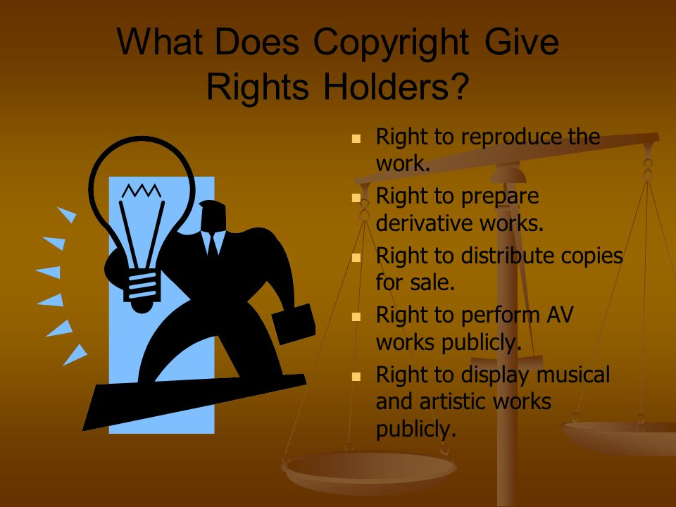 What Does Copyright Give Rights Holders. Right to reproduce the work.
