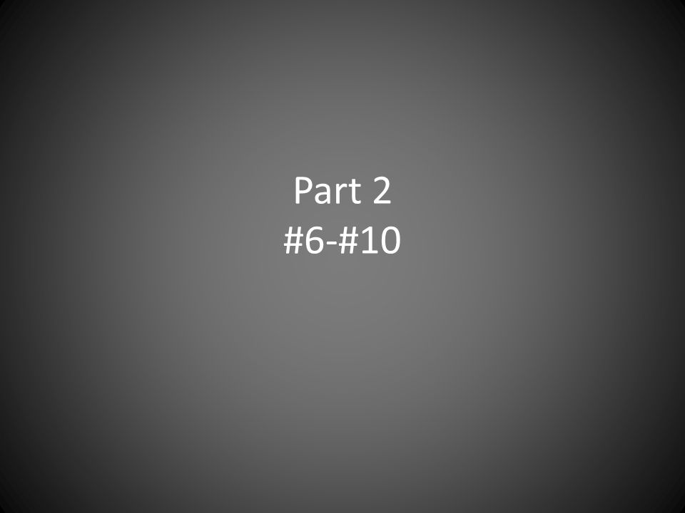 Part 2 #6-#10