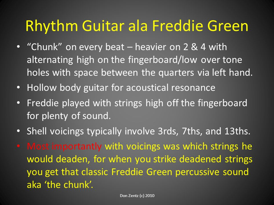 "Rhythm Guitar ala Freddie Green ""Chunk"" on every beat – heavier on 2 & 4 with alternating high on the fingerboard/low over tone holes with space betwe"