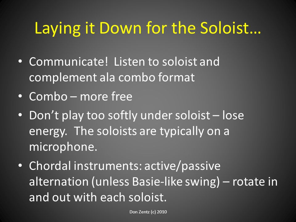 Laying it Down for the Soloist… Communicate! Listen to soloist and complement ala combo format Combo – more free Don't play too softly under soloist –