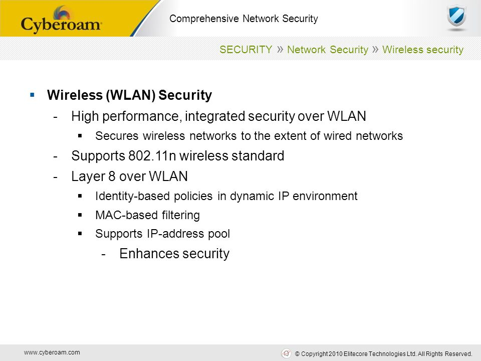 www.cyberoam.com © Copyright 2010 Elitecore Technologies Ltd. All Rights Reserved. Comprehensive Network Security  Wireless (WLAN) Security -High per