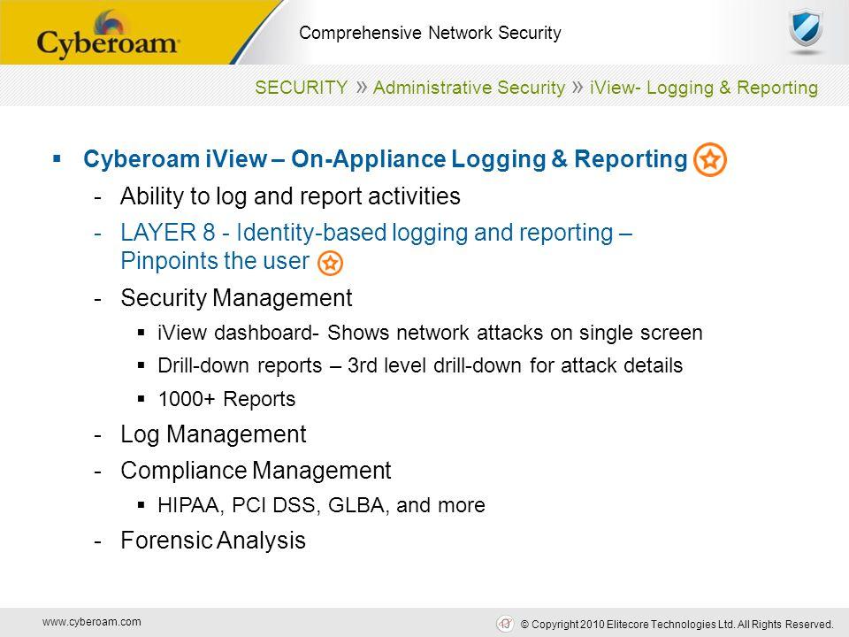 www.cyberoam.com © Copyright 2010 Elitecore Technologies Ltd. All Rights Reserved. Comprehensive Network Security  Cyberoam iView – On-Appliance Logg