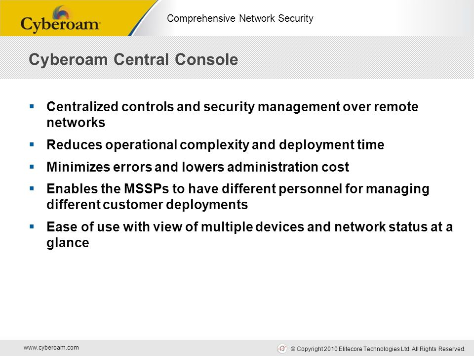 www.cyberoam.com © Copyright 2010 Elitecore Technologies Ltd. All Rights Reserved. Comprehensive Network Security  Centralized controls and security