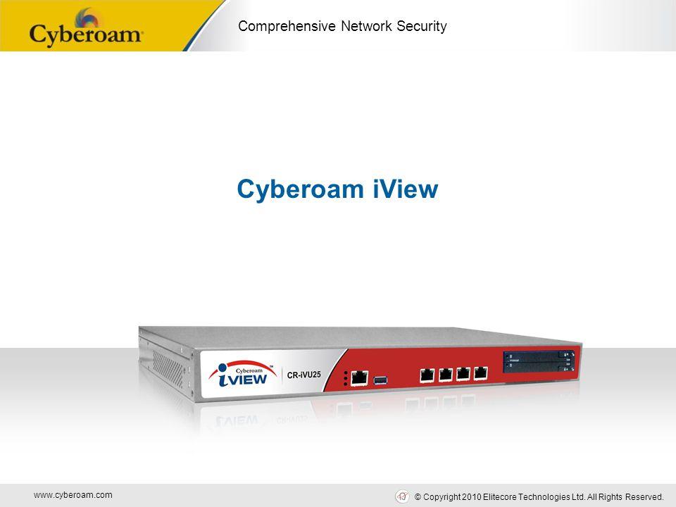 www.cyberoam.com © Copyright 2010 Elitecore Technologies Ltd. All Rights Reserved. Comprehensive Network Security Cyberoam iView