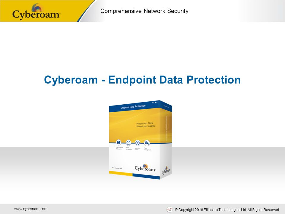 www.cyberoam.com © Copyright 2010 Elitecore Technologies Ltd. All Rights Reserved. Comprehensive Network Security Cyberoam - Endpoint Data Protection