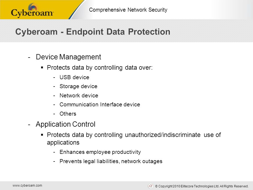 www.cyberoam.com © Copyright 2010 Elitecore Technologies Ltd. All Rights Reserved. Comprehensive Network Security -Device Management  Protects data b