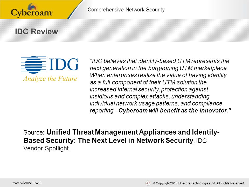 """www.cyberoam.com © Copyright 2010 Elitecore Technologies Ltd. All Rights Reserved. Comprehensive Network Security """"IDC believes that identity-based UT"""