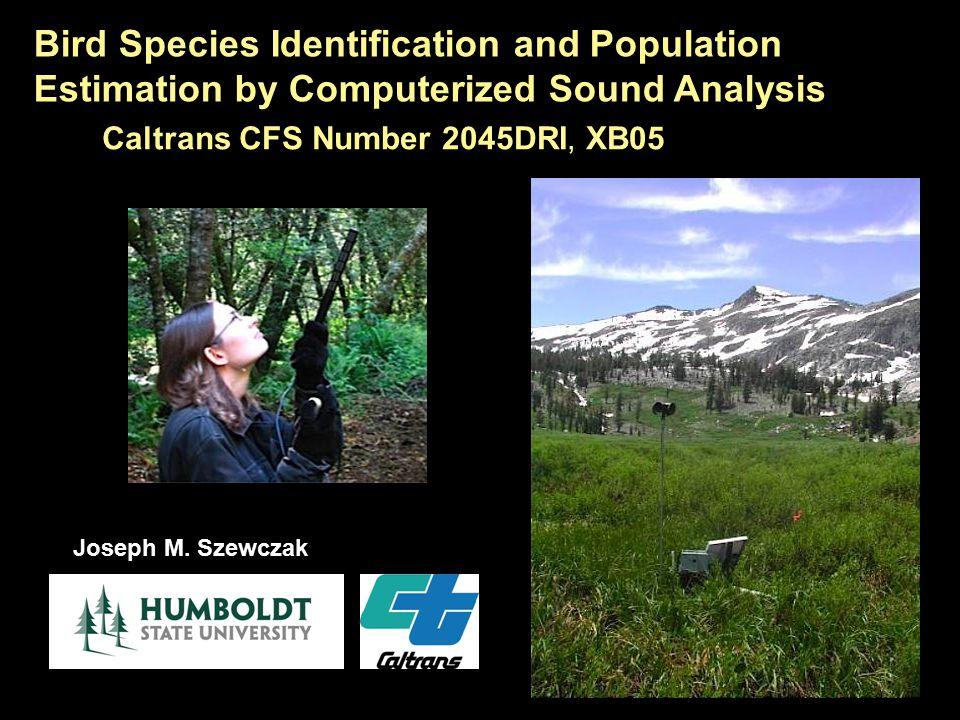 Bird Species Identification and Population Estimation by Computerized Sound Analysis Joseph M. Szewczak Caltrans CFS Number 2045DRI, XB05