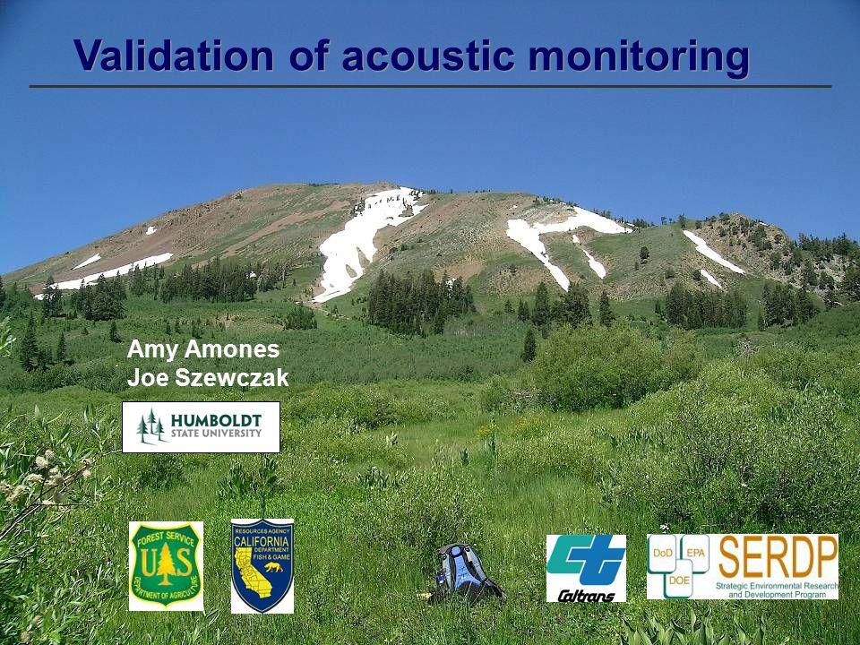 Validation of acoustic monitoring Amy Amones Joe Szewczak