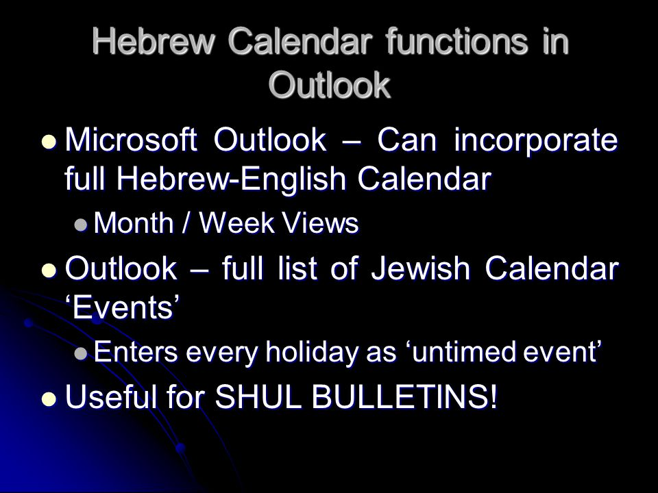 Hebrew Calendar functions in Outlook Microsoft Outlook – Can incorporate full Hebrew-English Calendar Microsoft Outlook – Can incorporate full Hebrew-
