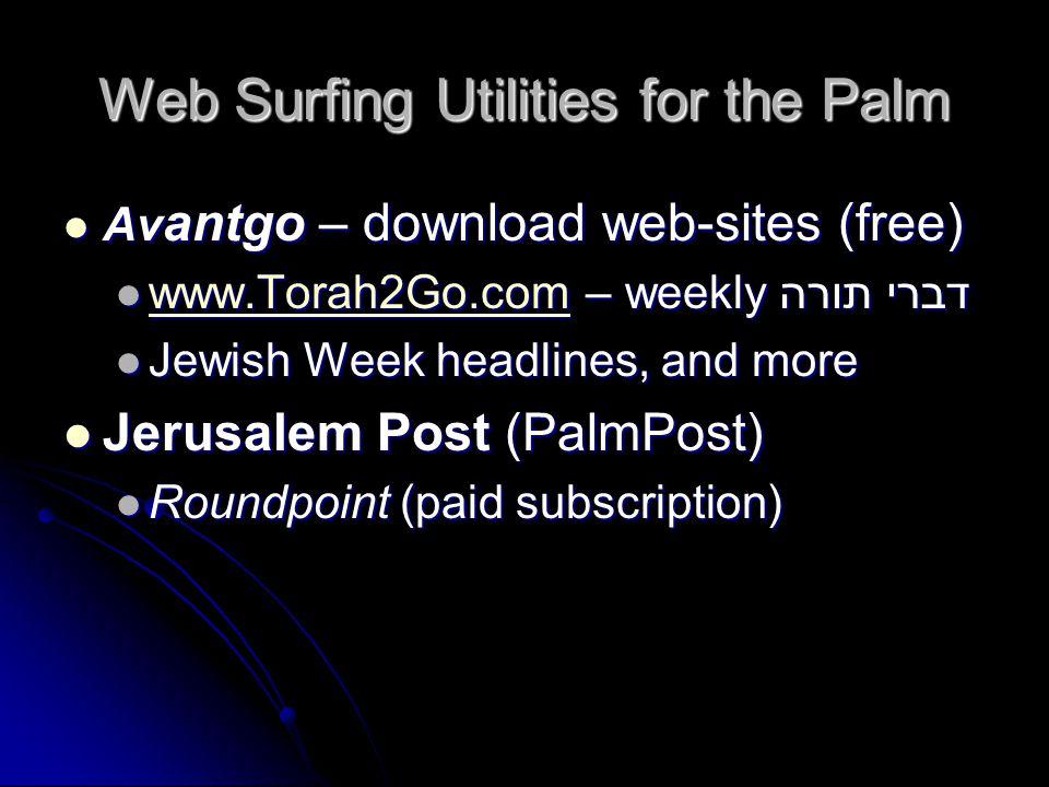 Web Surfing Utilities for the Palm Av antgo – download web-sites (free) Av antgo – download web-sites (free) www.Torah2Go.com – weekly דברי תורה www.T