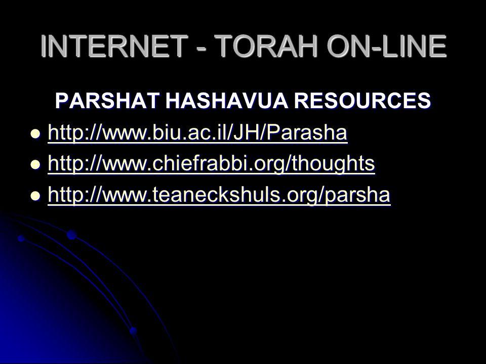 INTERNET - TORAH ON-LINE PARSHAT HASHAVUA RESOURCES http://www.biu.ac.il/JH/Parasha http://www.biu.ac.il/JH/Parasha http://www.biu.ac.il/JH/Parasha ht