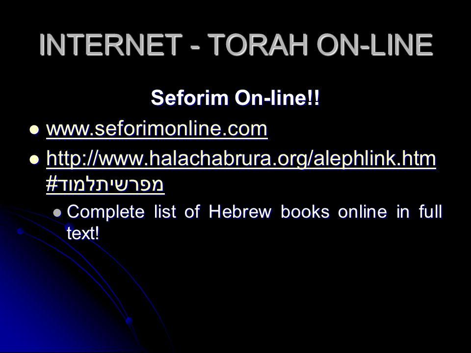 INTERNET - TORAH ON-LINE Seforim On-line!! www.seforimonline.com www.seforimonline.com www.seforimonline.com http://www.halachabrura.org/alephlink.htm