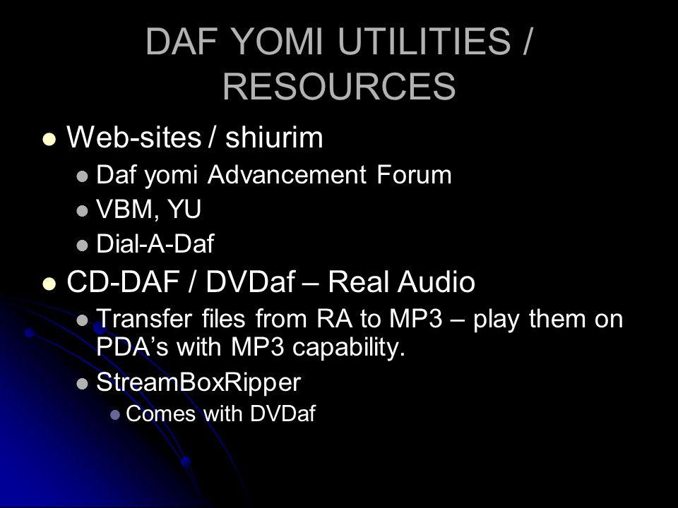 DAF YOMI UTILITIES / RESOURCES Web-sites / shiurim Daf yomi Advancement Forum VBM, YU Dial-A-Daf CD-DAF / DVDaf – Real Audio Transfer files from RA to