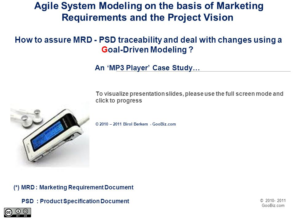© 2010- 2011 GooBiz.com Agile System Modeling on the basis of Marketing Requirements and the Project Vision How to assure MRD - PSD traceability and d