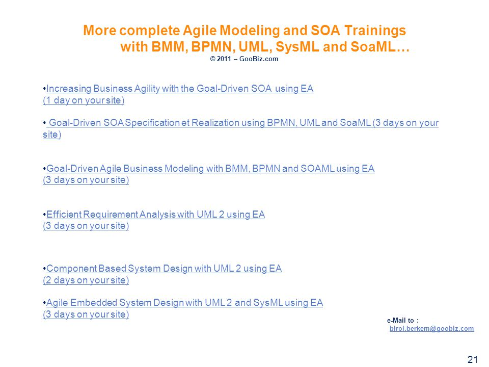 More complete Agile Modeling and SOA Trainings with BMM, BPMN, UML, SysML and SoaML… © 2011 – GooBiz.com Increasing Business Agility with the Goal-Dri