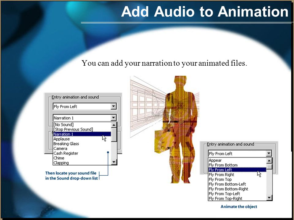 Recording Audio for Slide You can animate the sound file to begin automatically or on a mouse click.