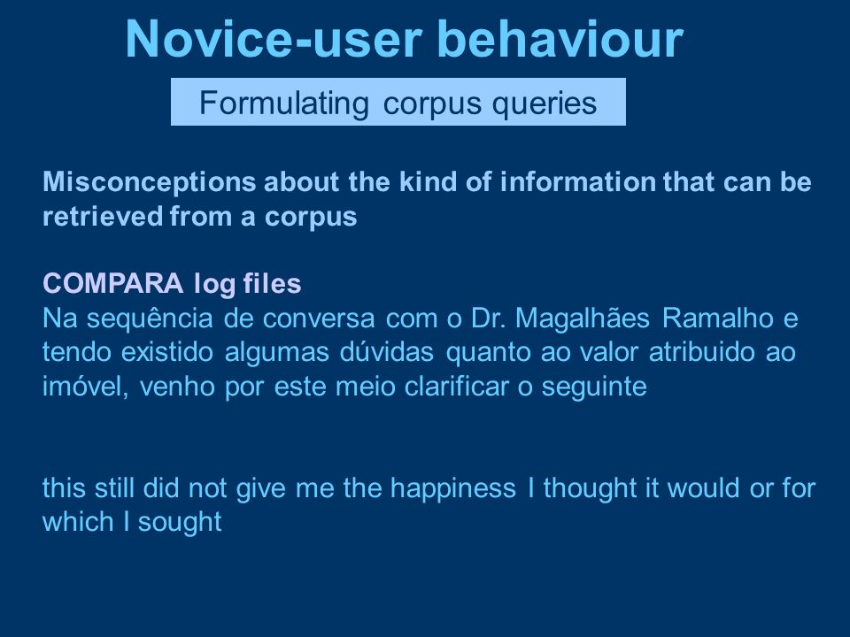 Novice-user behaviour Formulating corpus queries Misconceptions about the kind of information that can be retrieved from a corpus COMPARA log files Na