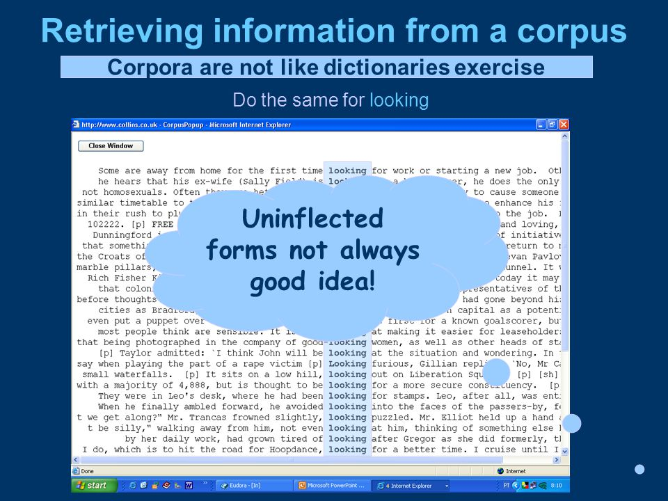 Retrieving information from a corpus Do the same for looking Uninflected forms not always good idea.