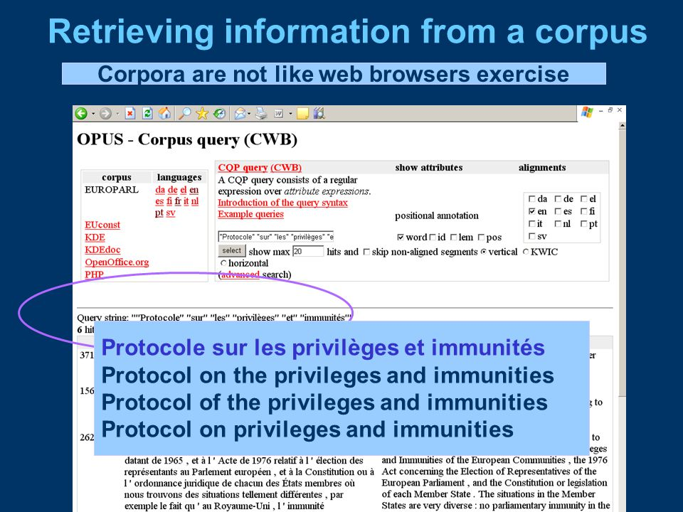 Retrieving information from a corpus Corpora are not like web browsers exercise Second try (with stop words) Protocole sur les privilèges et immunités Protocol on the privileges and immunities Protocol of the privileges and immunities Protocol on privileges and immunities