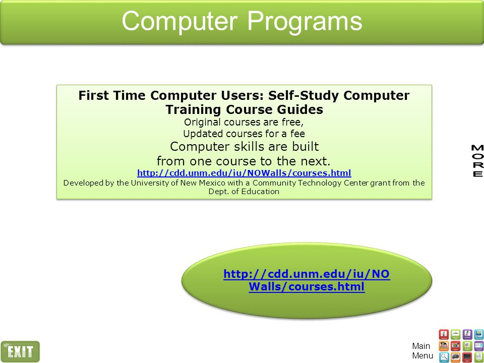 First Time Computer Users: Self-Study Computer Training Course Guides Original courses are free, Updated courses for a fee Computer skills are built from one course to the next.