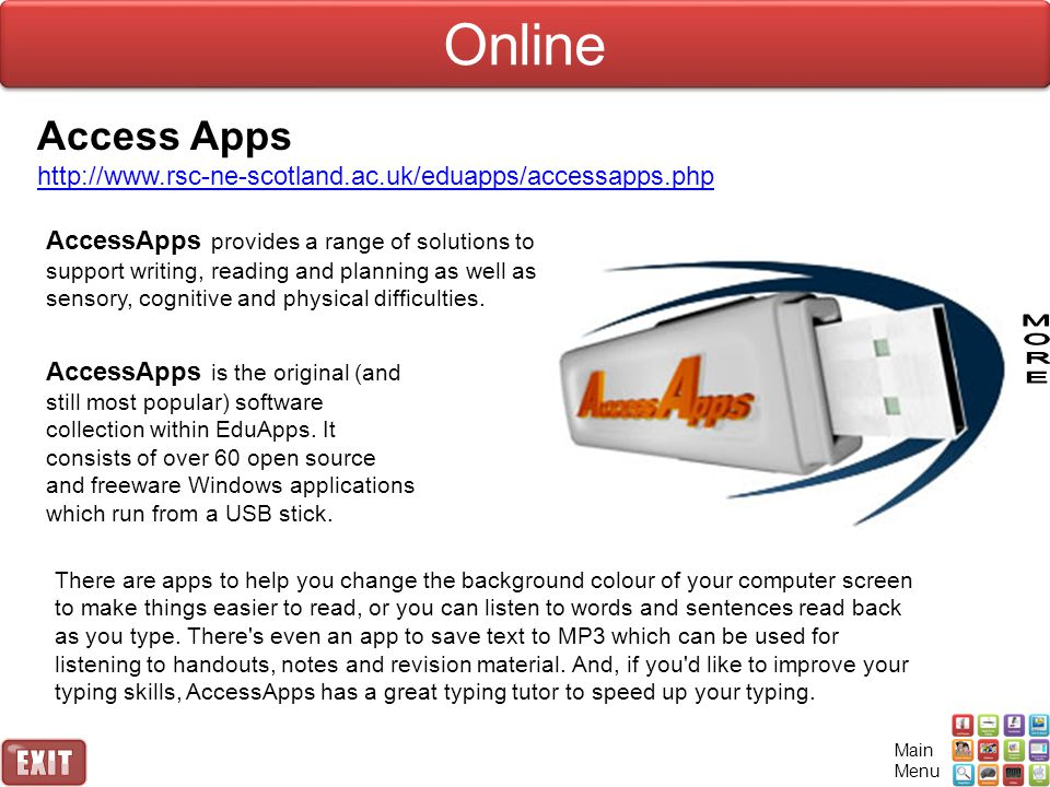 Online Access Apps http://www.rsc-ne-scotland.ac.uk/eduapps/accessapps.php AccessApps provides a range of solutions to support writing, reading and planning as well as sensory, cognitive and physical difficulties.
