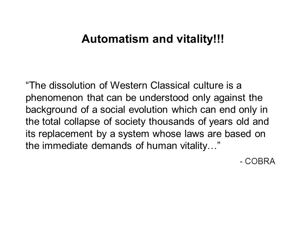 """Automatism and vitality!!! """"The dissolution of Western Classical culture is a phenomenon that can be understood only against the background of a socia"""