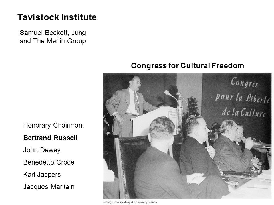 Congress for Cultural Freedom Honorary Chairman: Bertrand Russell John Dewey Benedetto Croce Karl Jaspers Jacques Maritain Tavistock Institute Samuel