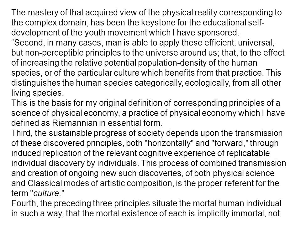 The mastery of that acquired view of the physical reality corresponding to the complex domain, has been the keystone for the educational self- development of the youth movement which I have sponsored.