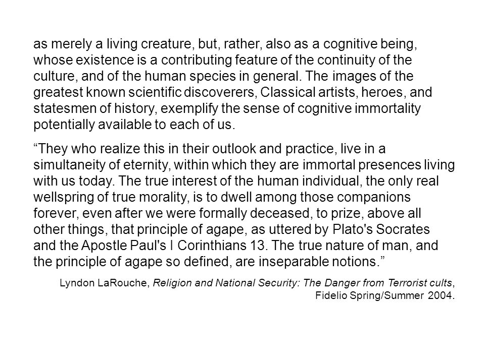 as merely a living creature, but, rather, also as a cognitive being, whose existence is a contributing feature of the continuity of the culture, and of the human species in general.