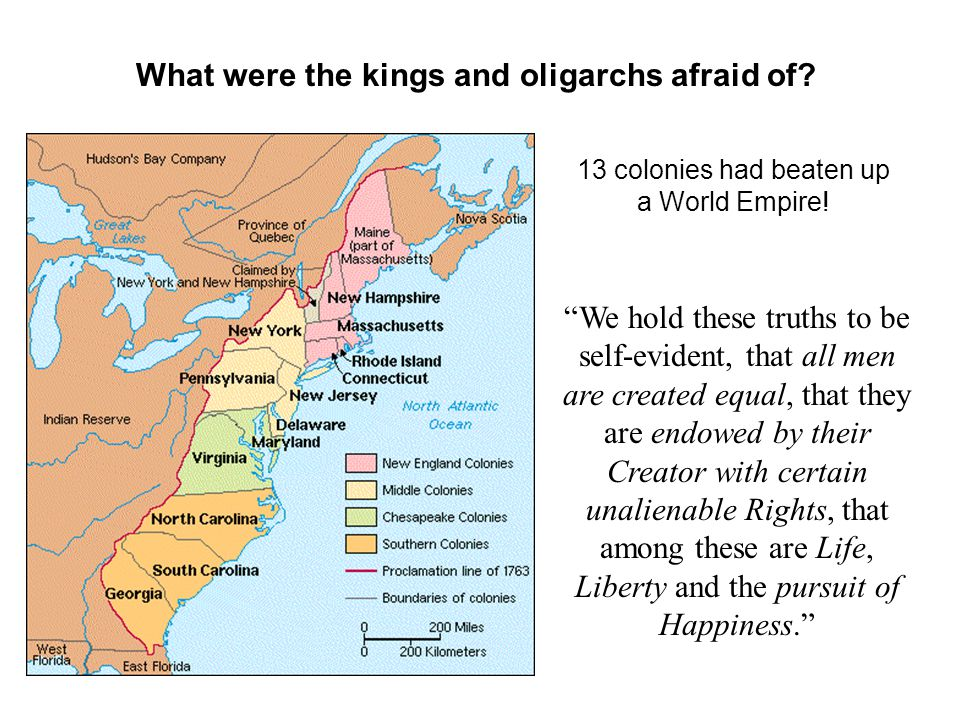 """What were the kings and oligarchs afraid of? 13 colonies had beaten up a World Empire! """"We hold these truths to be self-evident, that all men are crea"""