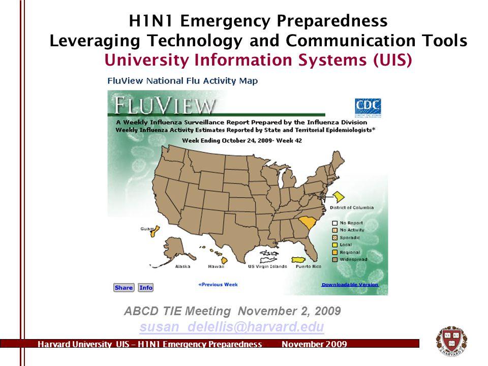 Harvard University UIS – H1N1 Emergency PreparednessNovember 2009 H1N1 Emergency Preparedness Leveraging Technology and Communication Tools University