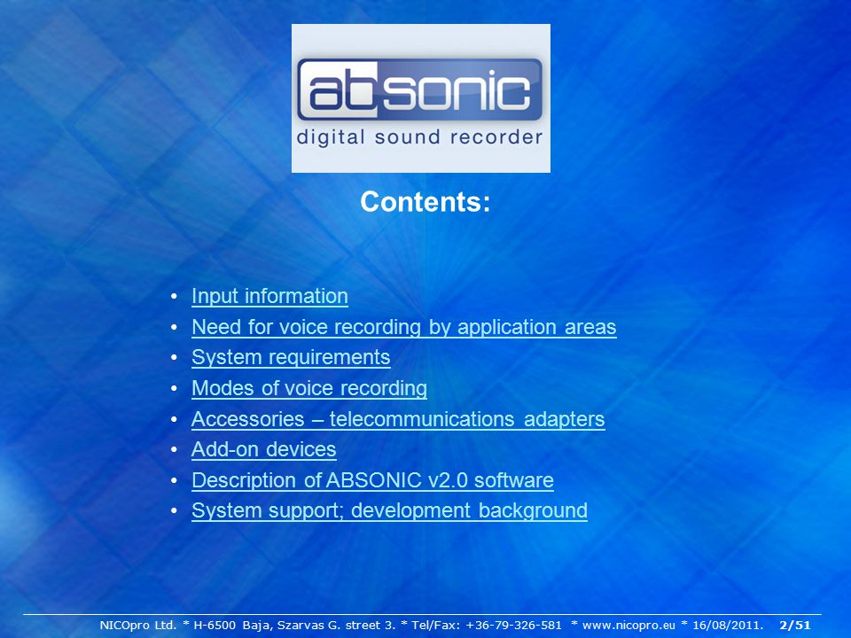 Input information Need for voice recording by application areas System requirements Modes of voice recording Accessories – telecommunications adapters Add-on devices Description of ABSONIC v2.0 software System support; development background Contents: NICOpro Ltd.