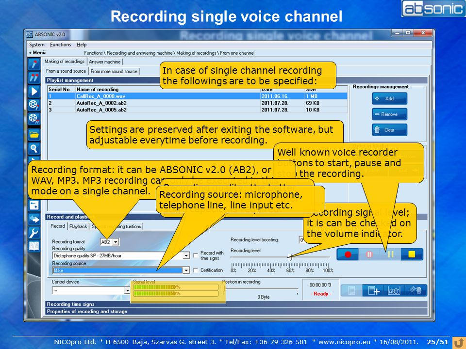 Recording single voice channel In case of single channel recording the followings are to be specified: Settings are preserved after exiting the software, but adjustable everytime before recording.
