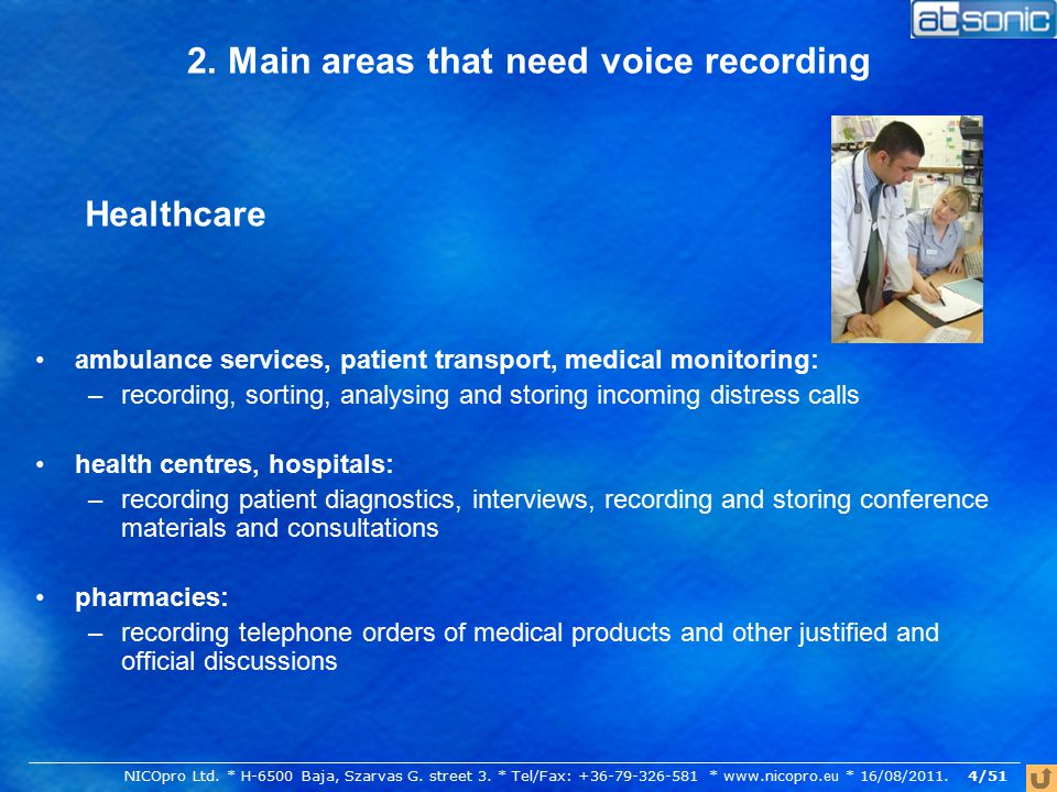 2. Main areas that need voice recording ambulance services, patient transport, medical monitoring: –recording, sorting, analysing and storing incoming