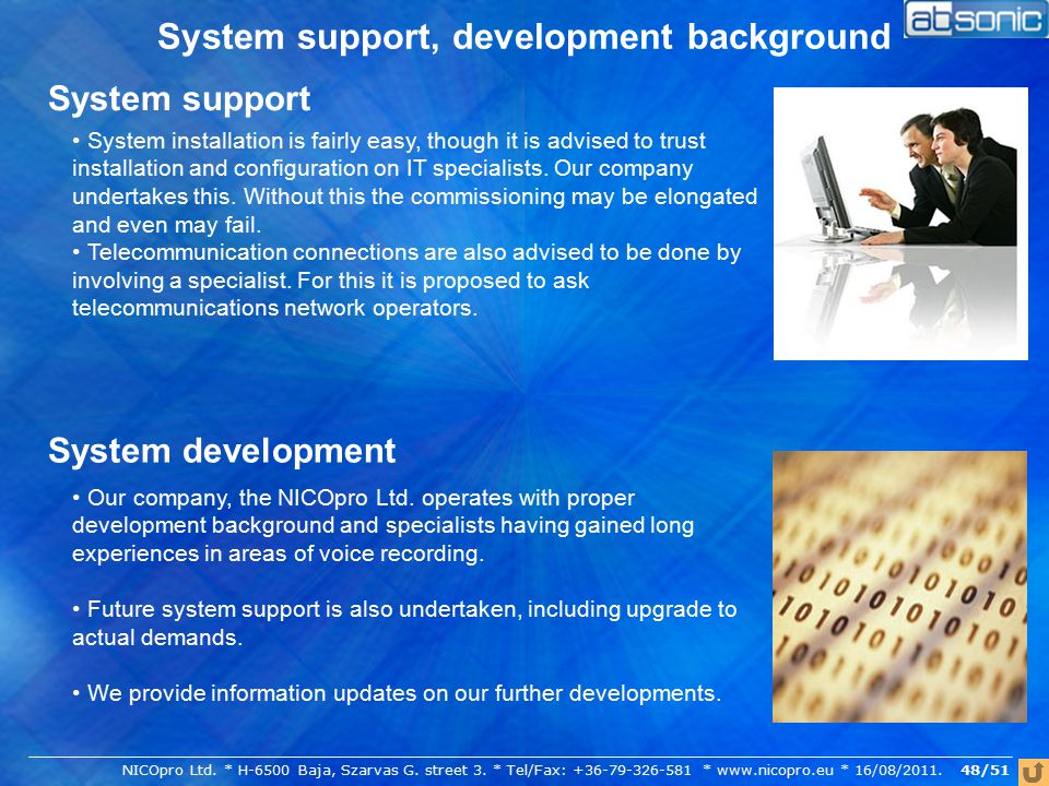 48/51 System support, development background System support System installation is fairly easy, though it is advised to trust installation and configuration on IT specialists.