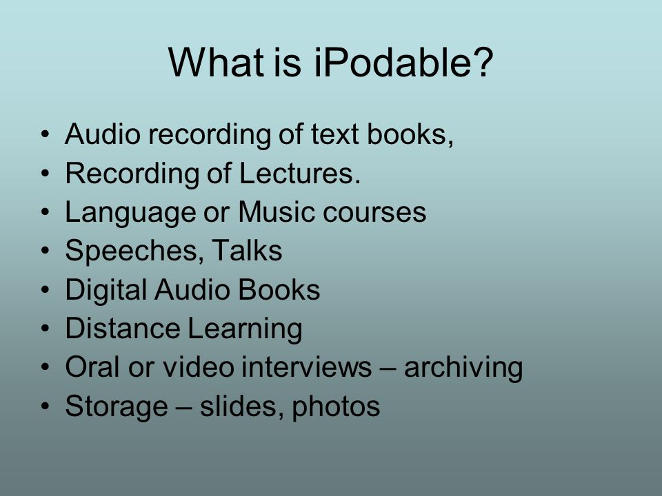 What is iPodable. Audio recording of text books, Recording of Lectures.