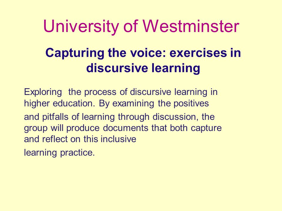 University of Westminster Exploring the process of discursive learning in higher education.