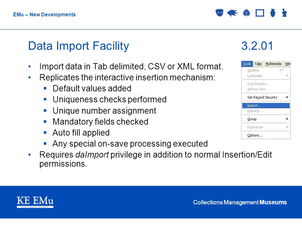 Collections Management Museums EMu – New Developments Data Import Facility3.2.01 Import data in Tab delimited, CSV or XML format.