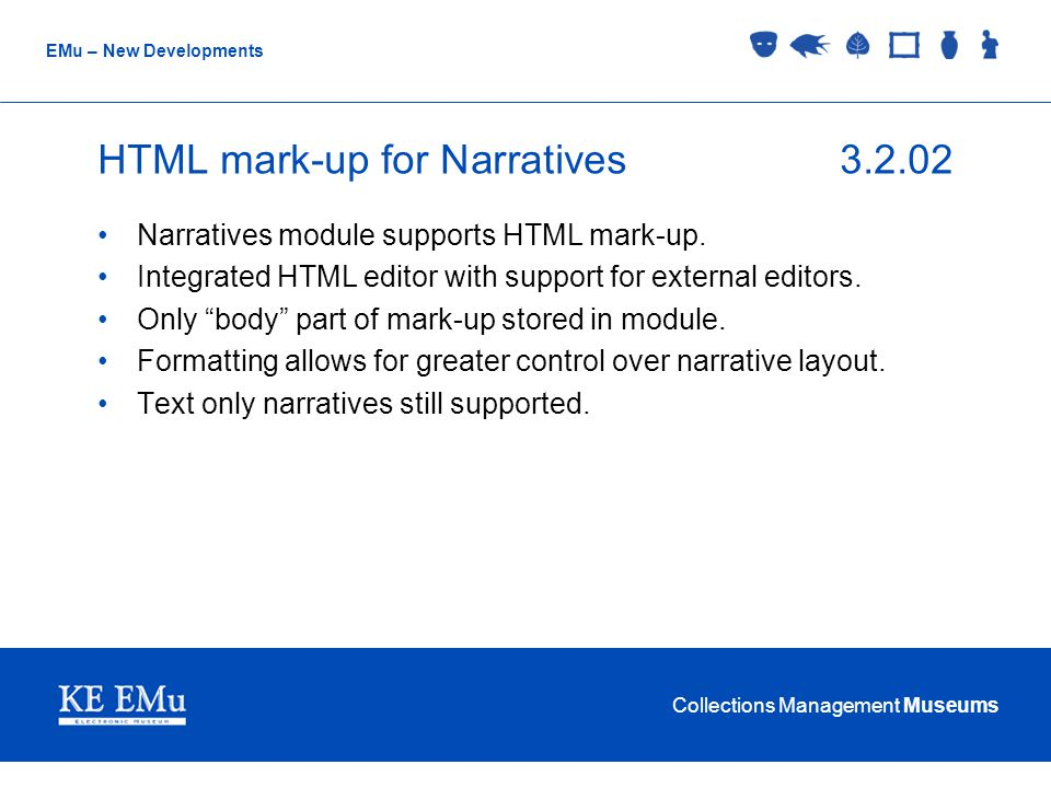 Collections Management Museums EMu – New Developments HTML mark-up for Narratives3.2.02 Narratives module supports HTML mark-up.